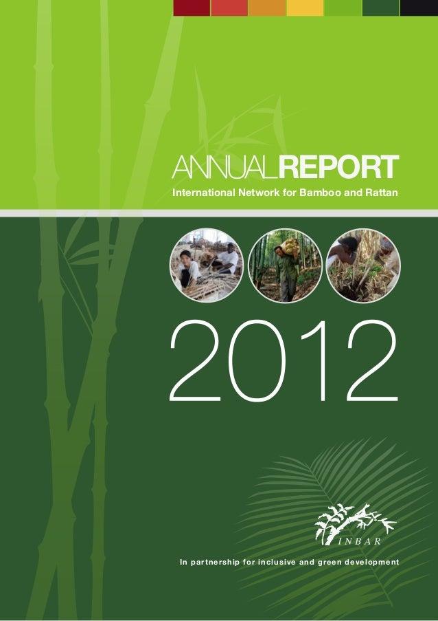 ANNUALREPORT International Network for Bamboo and Rattan  2012 I n p a r t n e r s h i p f o r i n c l u s i v e a n d g r...