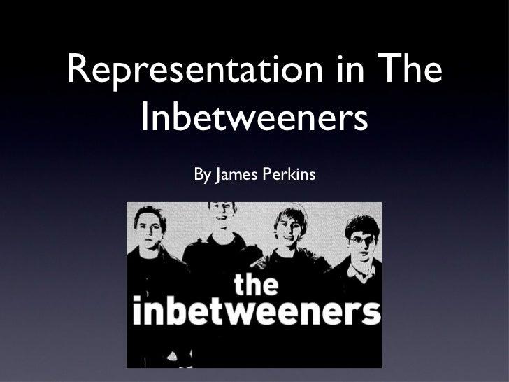 Representation in The Inbetweeners <ul><li>By James Perkins </li></ul>