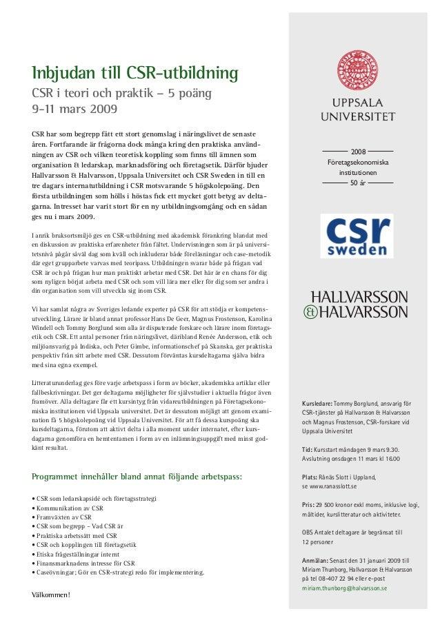 Inbjudan till CSR-utbildning CSR i teori och praktik – 5 poäng 9-11 mars 2009 CSR har som begrepp fått ett stort genomslag...
