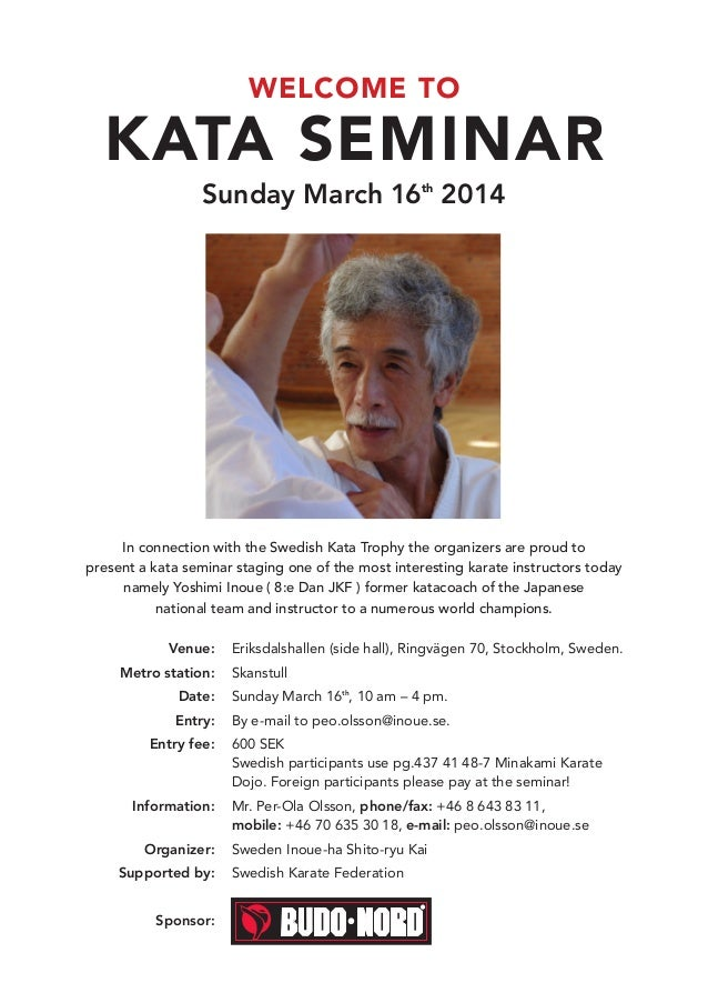 WELCOME TO  KATA SEMINAR Sunday March 16th 2014  In connection with the Swedish Kata Trophy the organizers are proud to pr...