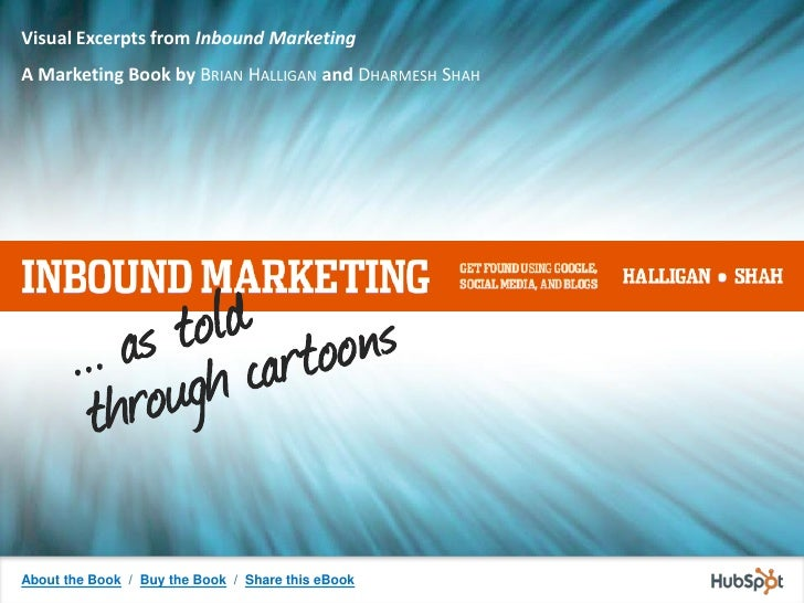 Visual Excerpts from Inbound Marketing A Marketing Book by BRIAN HALLIGAN and DHARMESH SHAH     About the Book / Buy the B...