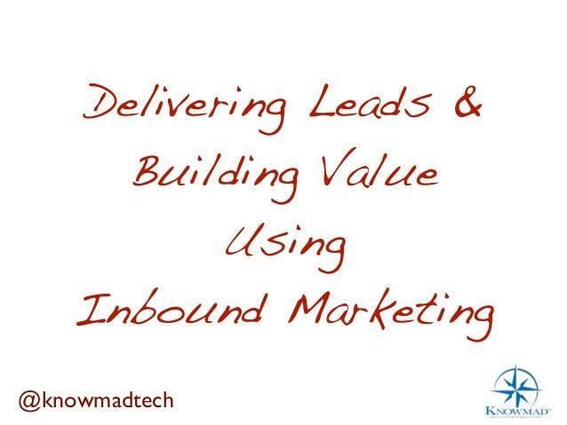Delivering Leads & Building Long-term Value Using Inbound Marketing