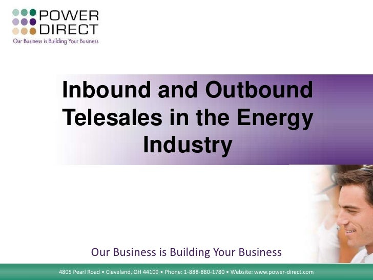 Inbound and Outbound Telesales in the Energy        Industry           Our Business is Building Your Business             ...