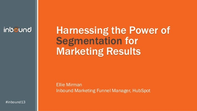 #INBOUND13 - Harnessing the Power of Segmentation for Marketing Results