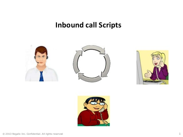 Inbound call Scripts © 2013 Regalix Inc. Confidential. All rights reserved 1