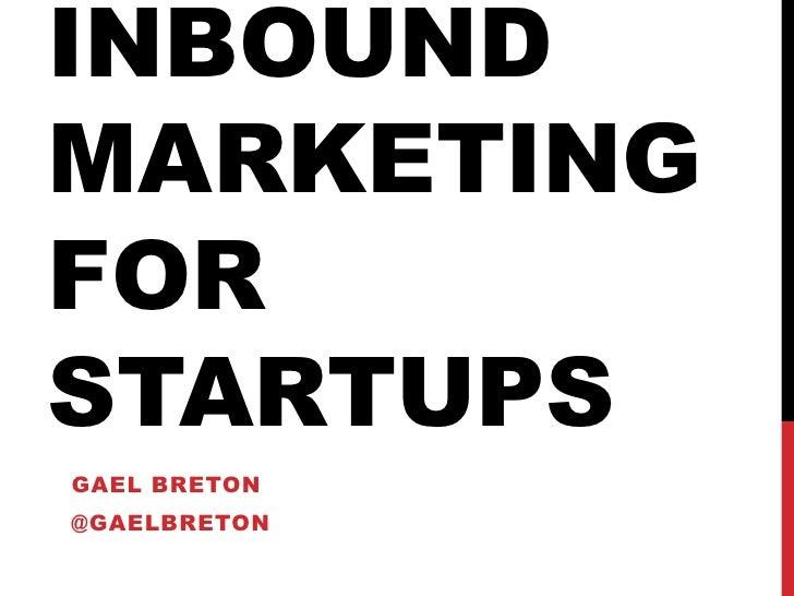 Inbound marketing for startups<br />Gael Breton<br />@gaelbreton<br />