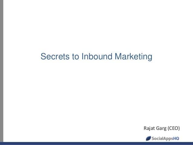 Secrets to Inbound MarketingRajat Garg (CEO)