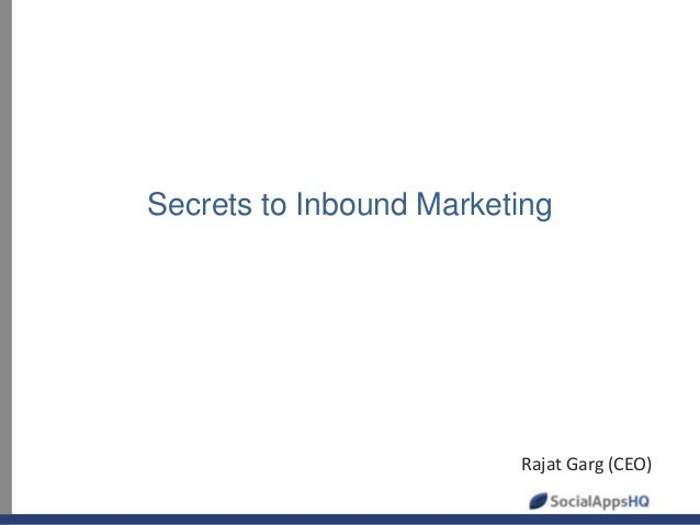 Secrets to Inbound marketing - Shared by Rajat Garg from SocialAppsHQ