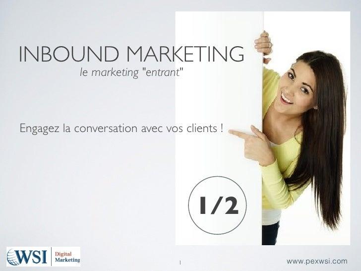 """INBOUND MARKETING            le marketing """"entrant""""Engagez la conversation avec vos clients !                             ..."""