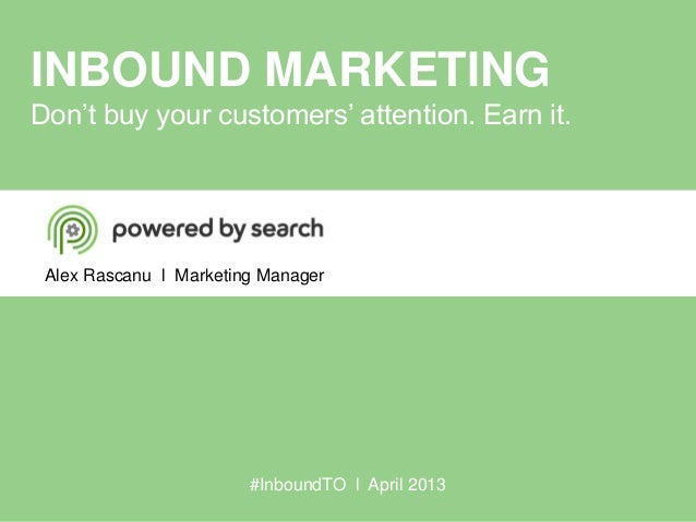 Inbound Marketing: Don't buy your customers' attention. Earn it.