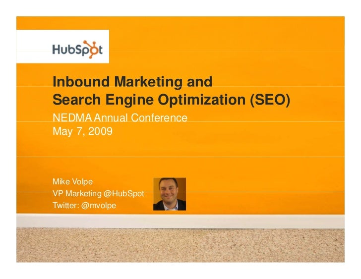Inbound Marketing and Search Engine Optimization (SEO) NEDMA Annual Conference May 7, 2009    Mike Volpe VP Marketing @H b...