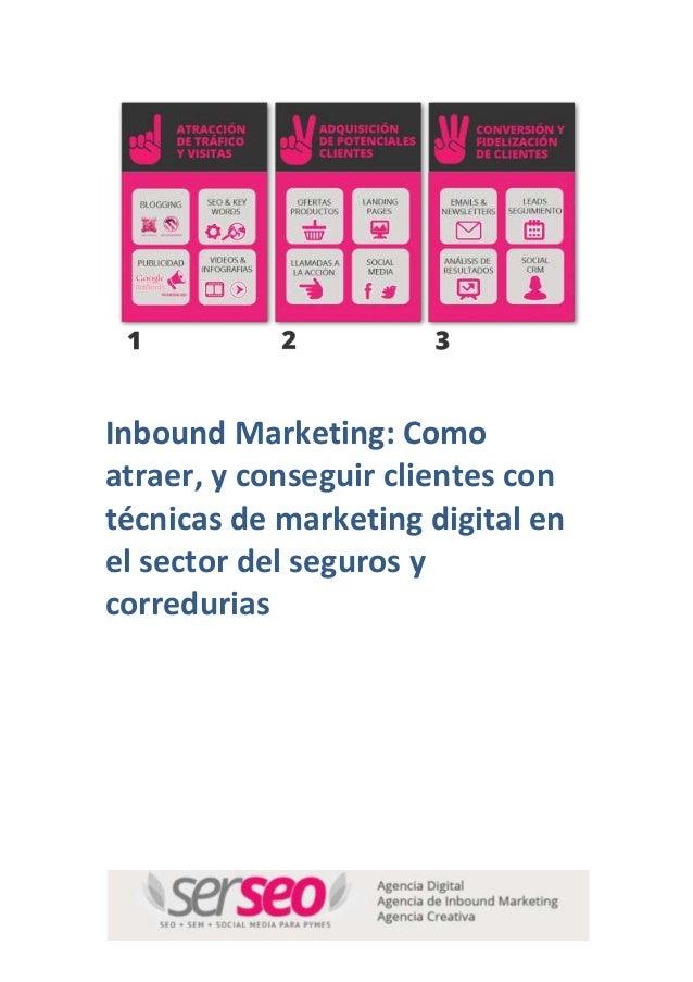 Inbound Marketing: Como atraer, y conseguir clientes con técnicas de marketing digital en el sector del seguros y corredur...