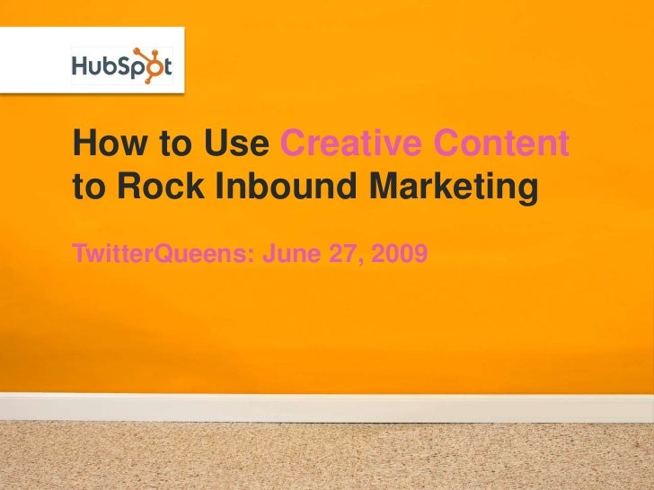 How to Use Creative Content to Rock Inbound Marketing<br />TwitterQueens: June 27, 2009<br />