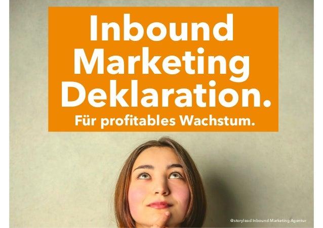 Deklaration. Marketing Inbound Für profitables Wachstum. @storylead Inbound Marketing Agentur