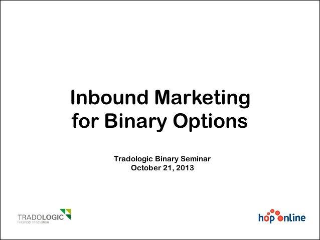 Inbound Marketing for Binary Options Tradologic Binary Seminar October 21, 2013