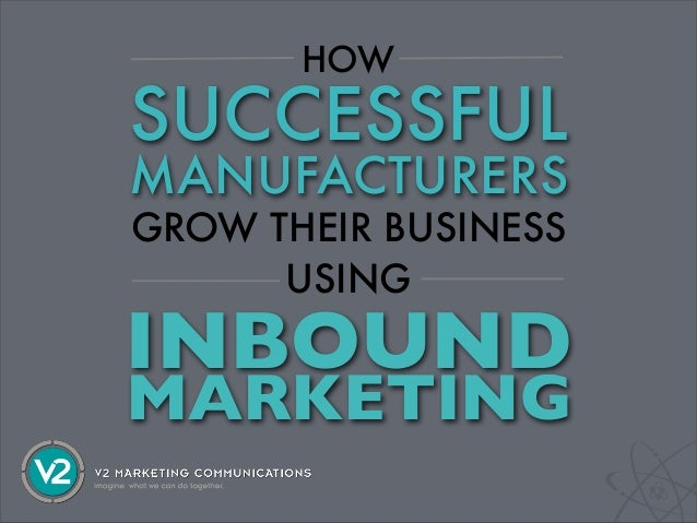 How Successful Manufacturers Grow their Business Using Inbound Marketing
