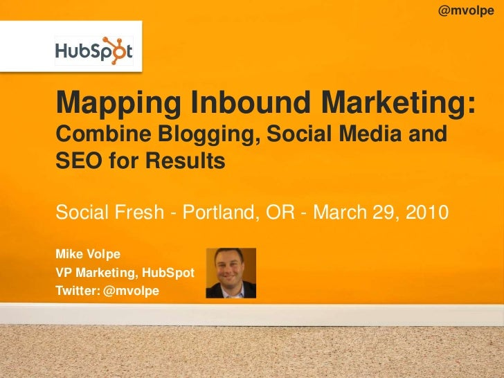 @mvolpe<br />Mapping Inbound Marketing:Combine Blogging, Social Media and SEO for Results<br />Social Fresh - Portland, OR...
