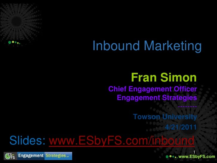 Inbound Marketing<br />Fran Simon<br />Chief Engagement Officer<br />Engagement Strategies--------<br />Towson University<...