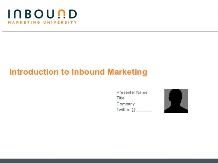 Introduction to Inbound Marketing Presenter Name Title Company  Twitter: @_______
