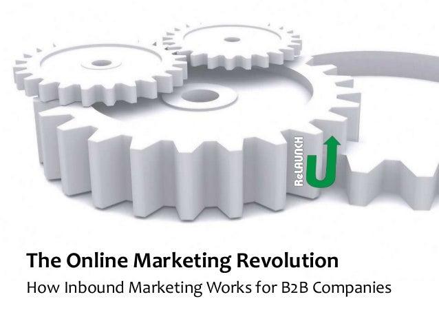 The Online Marketing Revolution How Inbound Marketing Works for B2B Companies