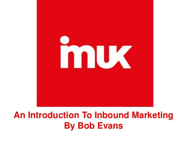 An Introduction To Inbound Marketing By Bob Evans