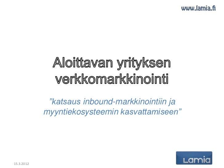 """""""katsaus inbound-markkinointiin ja            myyntiekosysteemin kasvattamiseen""""15.3.2012"""