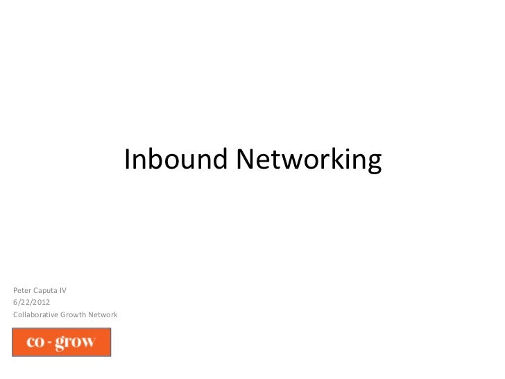 Inbound NetworkingPeter Caputa IV6/22/2012Collaborative Growth Network
