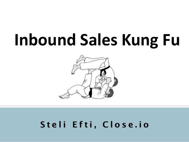 Inbound  Sales  Kung  Fu     S t e l i E f t i , C l o s e . i o