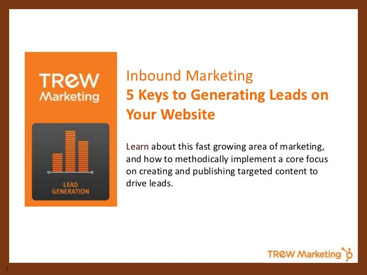 Inbound Marketing    5 Keys to Generating Leads on    Your Website    Learn about this fast growing area of marketing,    ...