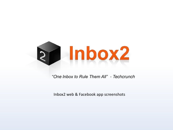 """One Inbox to Rule Them All""  - Techcrunch<br />Inbox2 web & Facebook app screenshots<br />"