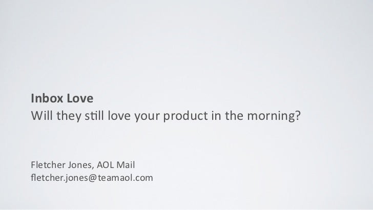 Inbox	  LoveWill	  they	  s*ll	  love	  your	  product	  in	  the	  morning?Fletcher	  Jones,	  AOL	  Mailfletcher.jones@te...