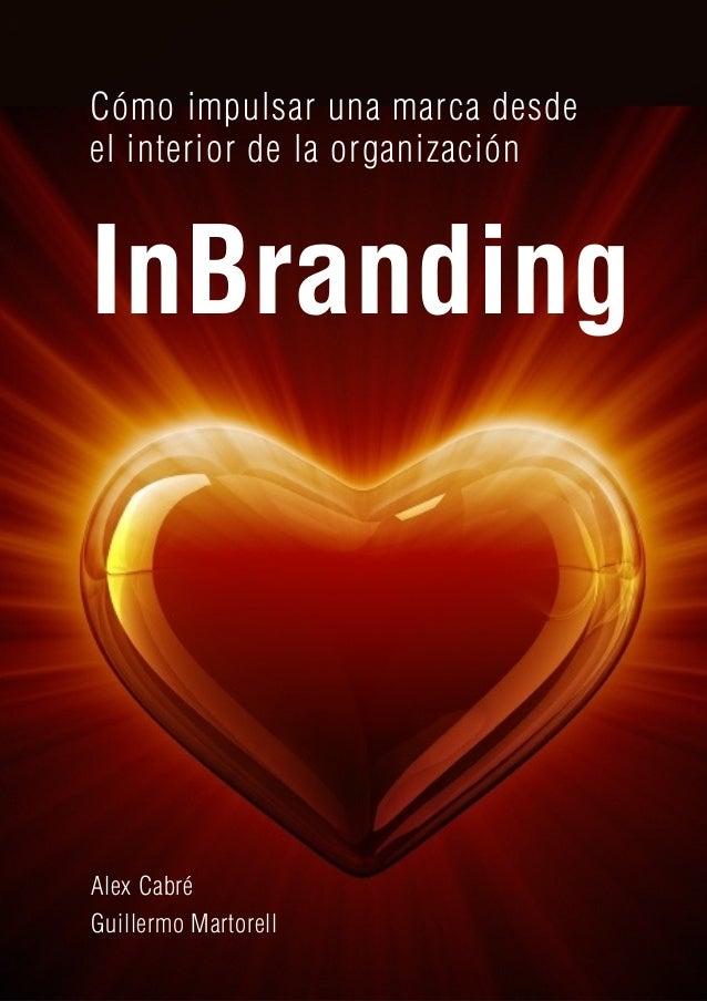 InBranding 1 InBranding Cómo impulsar una marca desde el interior de la organización Alex Cabré Guillermo Martorell