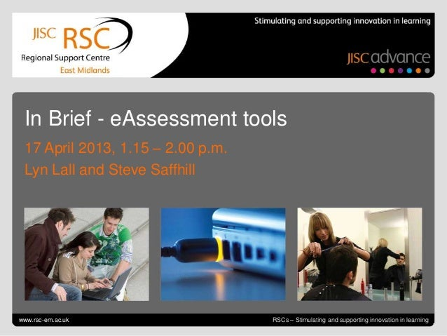 In Brief - eAssessment tools 17 April 2013, 1.15 – 2.00 p.m. Lyn Lall and Steve Saffhillwww.rsc-em.ac.uk                  ...