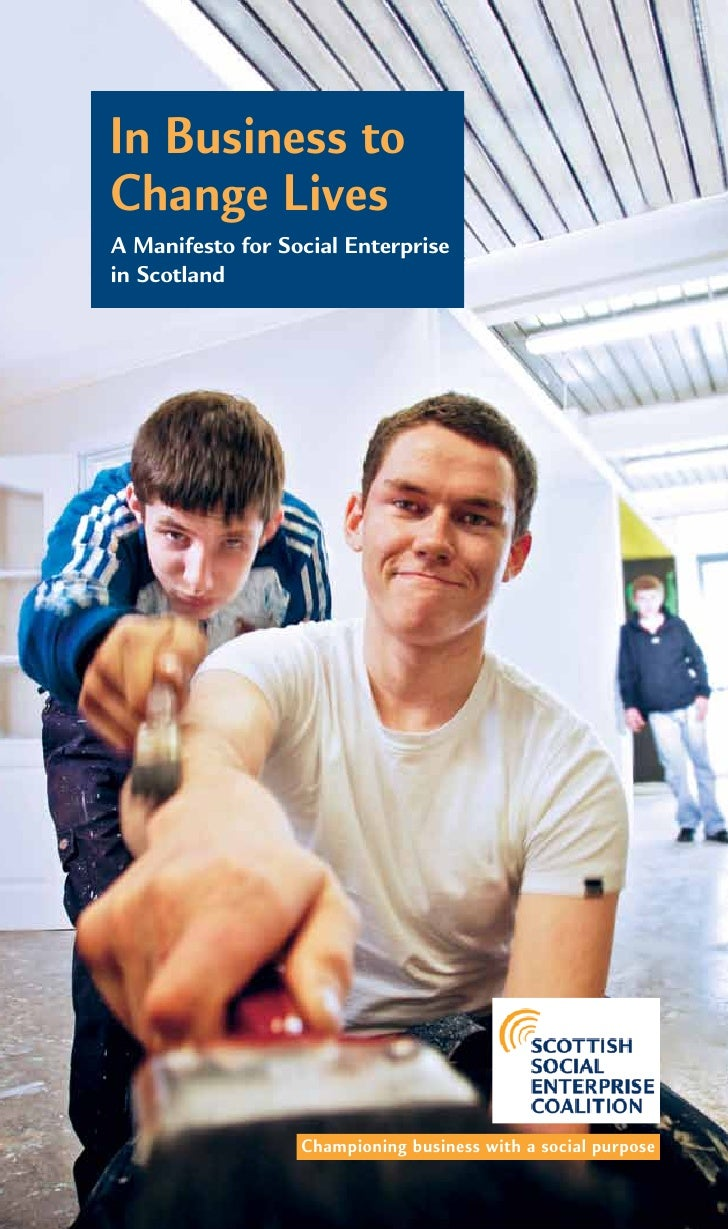 In Business to Change Lives A Manifesto for Social Enterprise in Scotland                       Championing business with ...