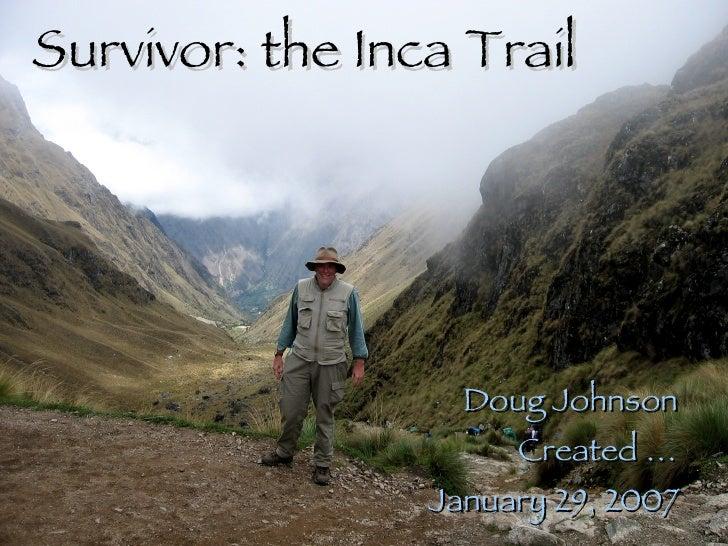 Survivor: the Inca Trail Doug Johnson Created … January 29, 2007