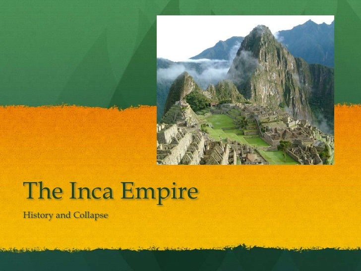 The Inca Empire<br />History and Collapse<br />