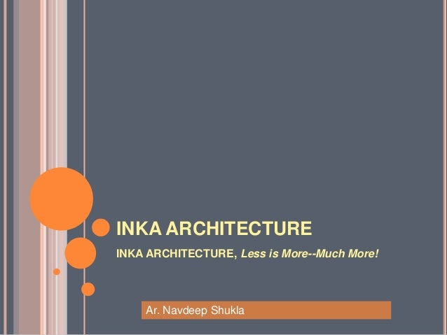 INKA ARCHITECTUREINKA ARCHITECTURE, Less is More--Much More!    Ar. Navdeep Shukla