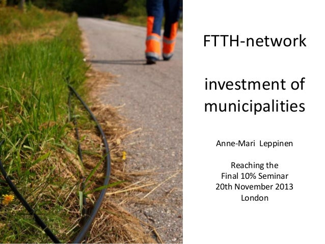 Anne-Mari Leppinen - Finland FTTH Network Investment by Municipalities