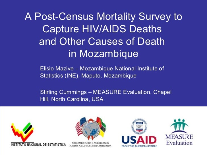 A Post-Census Mortality Survey to Capture HIV/AIDS Deaths  and Other Causes of Death  in Mozambique Elisio Mazive – Mozamb...