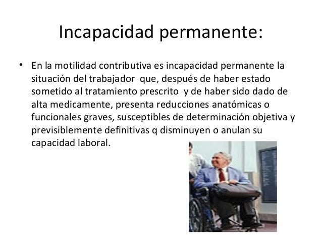 Incapacidad permanente: • En la motilidad contributiva es incapacidad permanente la situación del trabajador que, después ...