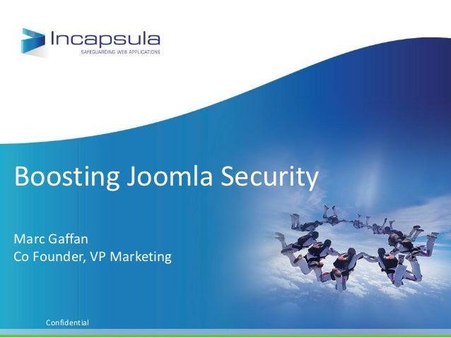 Boosting Joomla SecurityMarc GaffanCo Founder, VP Marketing    Confidential