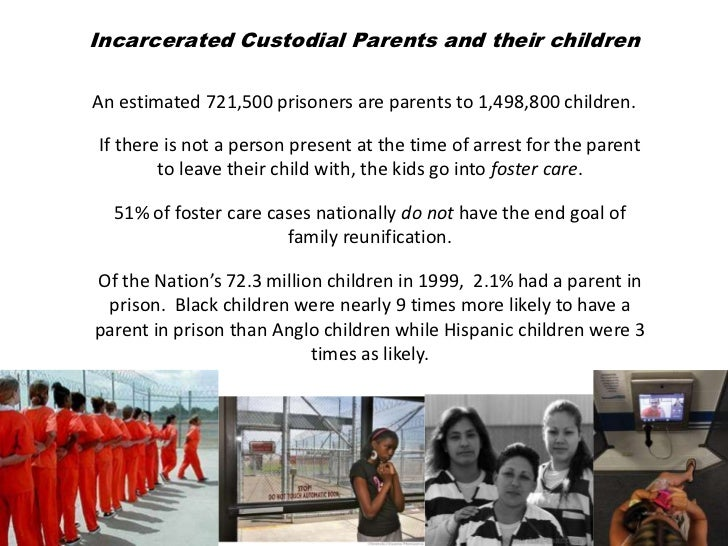 Incarcerated Custodial Parents and their childrenAn estimated 721,500 prisoners are parents to 1,498,800 children.If there...