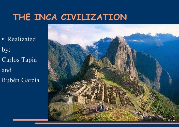THE INCA CIVILIZATION  <ul><li>Realizated </li></ul><ul><li>by: </li></ul><ul><li>Carlos Tapia </li></ul><ul><li>and </li>...