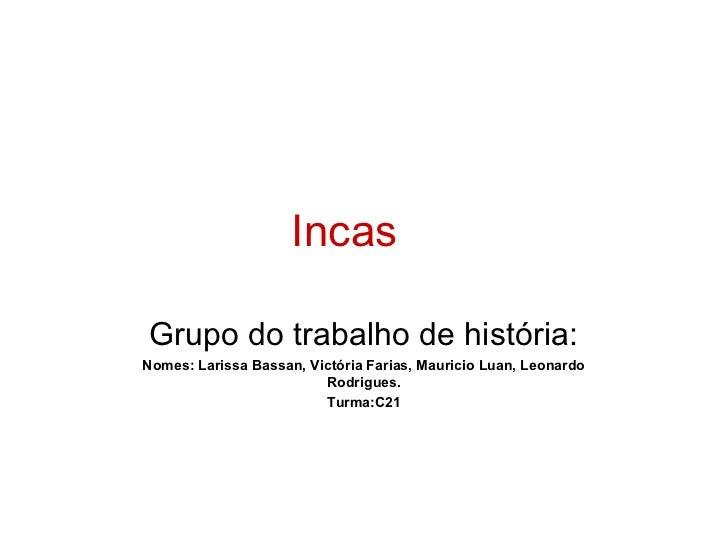 IncasGrupo do trabalho de história:Nomes: Larissa Bassan, Victória Farias, Mauricio Luan, Leonardo                        ...