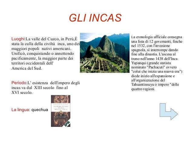 GLI INCAS                                               La cronologia ufficiale consegnaLuoghi:La valle del Cuzco, in Perù...