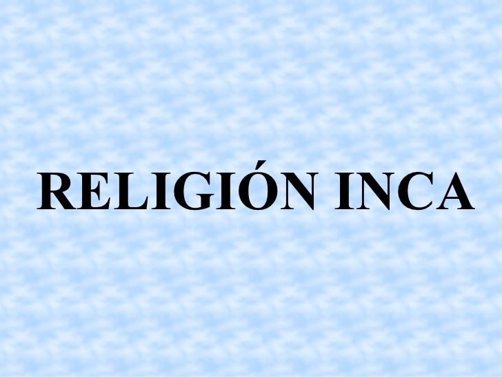 <ul><ul><li>RELIGIÓN INCA </li></ul></ul>