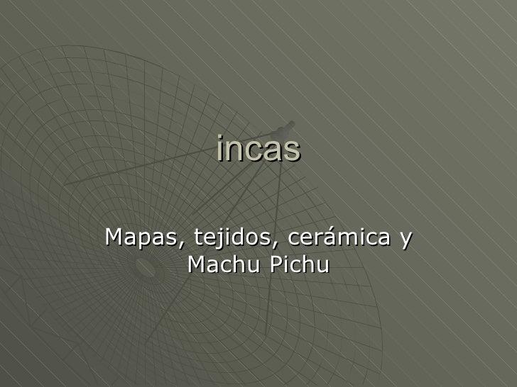incas Mapas, tejidos, cerámica y Machu Pichu
