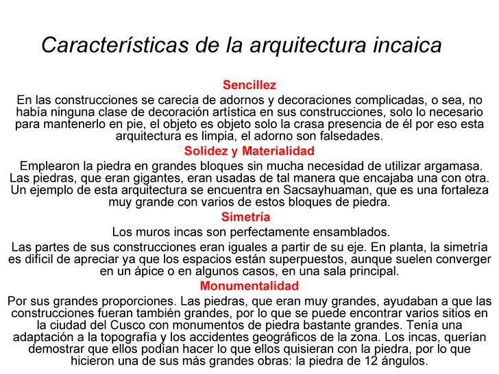 Características de la arquitectura incaica   Sencillez En las construcciones se carecía de adornos y decoraciones complica...