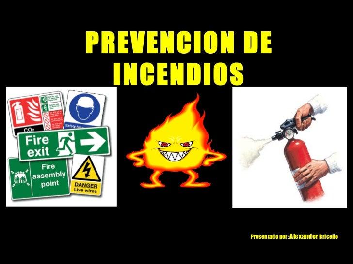 PREVENCION DE  INCENDIOS           Presentado por: Alexander Briceño