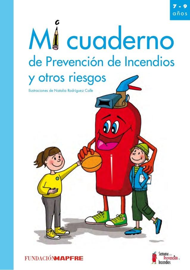 7 - 9 a ñ o s Ilustraciones de Natalia Rodríguez Calle Mi cuaderno de Prevención de Incendios y otros riesgos